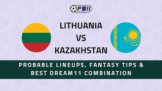 LIT vs KAZ | Lithuania vs Kazakhstan | Nations League: Best Dream11 Teams, Lineups & Fantasy Tips