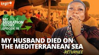 My Migration Story: My husband died on our way to Italy - Returnee | Legit TV