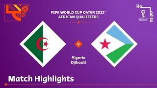 Algeria v Djibouti | FIFA World Cup Qatar 2022 Qualifier | Match Highlights